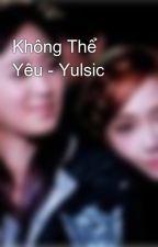 Không Thể Yêu - Yulsic by quynha2