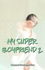 My Super Boyfriend 2 -- Keeping Up with You by toneewritestragedies