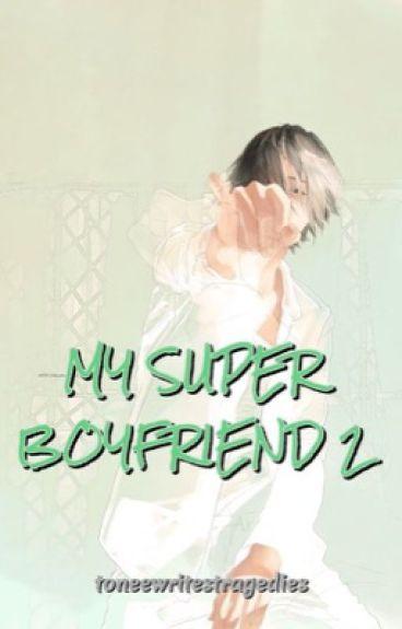 My Super Boyfriend 2 -- Keeping Up with You by toneewritestragedies