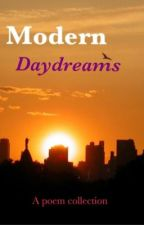 Modern Daydreams: A Poem Collection by dreamsmadereal