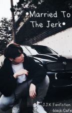 •Married to the jerk• Jungkook Fanfiction. by tassnimkookie