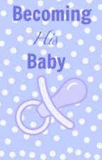 Becoming His Baby [HIATUS] by BobTheBuilderBelleXD