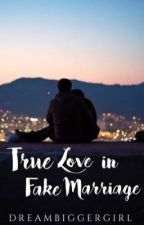 True Love in Fake Marriage COMPLETED by dreambiggergirl_