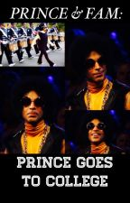 PRINCE & THE FAM: Prince Goes To College! by mrs_mellie175