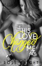 His Love Changed Me by sexywriter