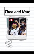 Then and Now (Lamelo Ball Fanfic) by dancerbeast1
