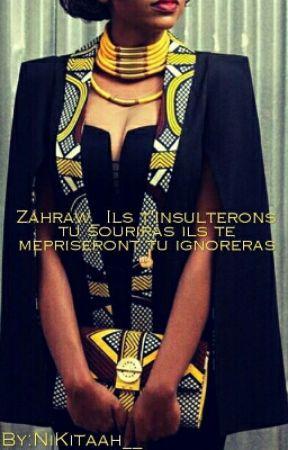 Zahraw ils t'insulteront tu souriras, ils te mépriseront tu ignoreras ? by NiKitaah__