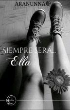 Siempre será...Ella © by Dil_esor
