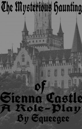 The Mysterious Haunting of Sienna Castle - A Role-Play by Offic_Lyra