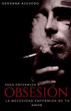 OBSESIÓN : Saga enfermizo 1 by Giovanna20001