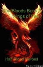 Gold Bloods Book 2: Wings of Fire by HalfBloodHeros