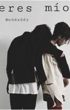 Eres mío | BoysLove  by ohdxddy