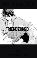 Friendzoned (COMPLETED) by Sin_Baby
