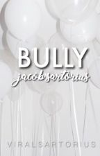 Bully// Jacob Sartorius fanfiction by viralsartorius