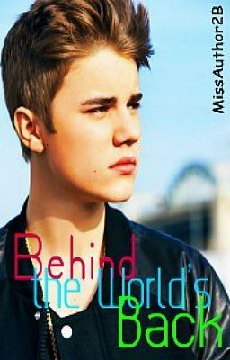 Behind The World's Back - (Justin Bieber Love Story) - On Hold Till 15 December