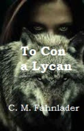 To Con a Lycan (Completed) by cmfahnlander