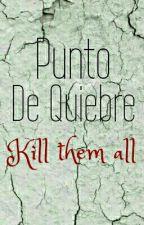 Punto de Quiebre  (Kill them all) by Ferv48
