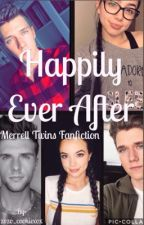 Happily ever after ~Merrell twins fanfiction {COMPLETED} by zozo_cookiexox