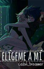 Elígeme A Mí  by Lazuli_Dreamer