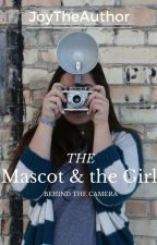 The Mascot and the Girl Behind the Camera by JoyTheAuthor