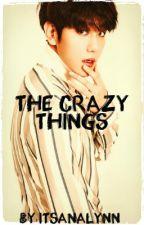The Crazy Things {Baekhyun Fanfiction} (SLOW UPDATING)  by itsanalynn
