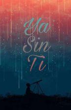 Ya Sin Ti by MizHerondale