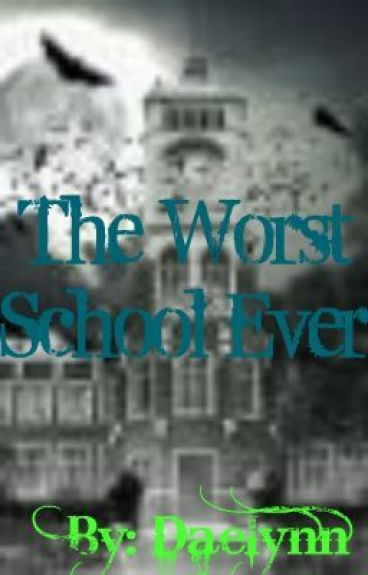 The Worst School Ever by Daelynn