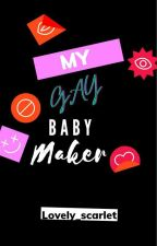 MY GAY BABY MAKER by LOvelySCarlet4