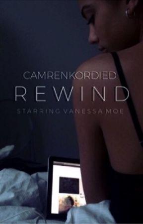REWIND by camrenkordied