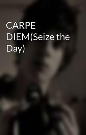 CARPE DIEM(Seize the Day)