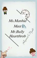Ms.manhid meet Mr.bully heartthrob by ReaperInNight