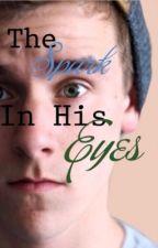The Spark in His Eyes [ConnorFranta] by KatyCanum