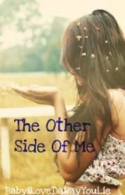 The Other Side of Me{WattyAwards2012} by BabyiLoveDaWayYouLie