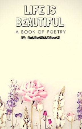 Life Is Beautiful! [A Book Of Poetry] by dalainasdreams