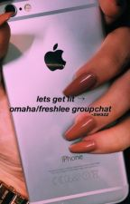 lets get lit → omaha groupchat by -swazz