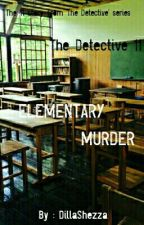 The Detective 11 : Elementary Murder by DillaShezza