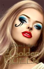 The Golden Queen by OliviaFallyn