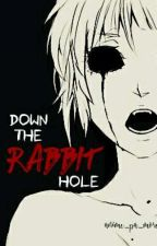 Down The Rabbit Hole by anime_pa_more