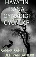 HAYATIN BANA OYNADIĞI OYUNLAR by baharberivansanli
