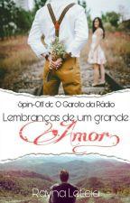 Lembranças de um grande amor (Spin-off) by Pequena_Salvatore