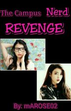 The Campus Nerd Revenge ( WATTY'S 2017 ) Published by mAROSE02