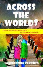 Across the worlds: La leggenda perduta IN REVISIONE #Wattys2017 by iresbrando