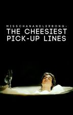 The Cheesiest Pick Up Lines by MissChanandlerBong-