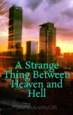 A Strange Thing Between Heaven and Hell by StoriesAreMyGift
