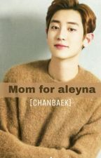 Mom for aleyna [Chanbaek/Gs] by Parkhyunb_