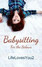 Babysitting for the Sidows by LifeLovesYou2