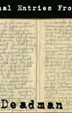 Journal Entries From a Deadman by itsbedtimesomewhere