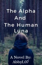 The Alpha and The Human Luna  ♧||ON HOLD||♧ by AbbyL07