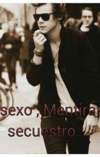 Sexo , Mentiras y secuestro (Harry Styles y tu.) by GenesisBellodeJesus