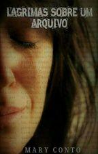 Lágrimas sobre um Arquivo. by Marycontos27